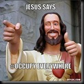 jesus-says-meme-generator-jesus-says-occupy-everywhere-54e817